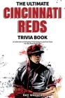 The Ultimate Cincinnati Reds Trivia Book: A Collection of Amazing Trivia Quizzes and Fun Facts for Die-Hard Reds Fans! Cover Image
