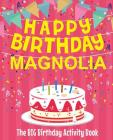 Happy Birthday Magnolia - The Big Birthday Activity Book: Personalized Children's Activity Book Cover Image