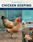 First Time Chicken Keeping: An Absolute Beginner's Guide to Keeping Chickens - A Step-by-Step Manual to Getting Started with Chickens Cover Image