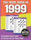 You Were Born In 1999: Crossword Puzzle Book: Crossword Puzzle Book For Adults & Seniors With Solution Cover Image