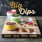 Big Dips: Cheese, Salsa, Pesto, Hummus Cover Image