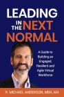 Leading in the Next Normal: A Guide to Building an Engaged, Resilient and Agile Virtual Workforce Cover Image