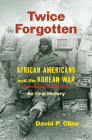 Twice Forgotten: African Americans and the Korean War, an Oral History Cover Image