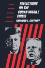 Reflections on the Cuban Missile Crisis: Revised to Include New Revelations from Soviet & Cuban Sources Cover Image