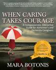 When Caring Takes Courage: A Compassionate, Interactive Guide for Alzheimer's and Dementia Caregivers Cover Image