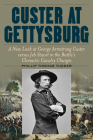 Custer at Gettysburg: A New Look at George Armstrong Custer Versus Jeb Stuart in the Battle's Climactic Cavalry Charges Cover Image