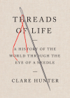 Threads of Life: A History of the World Through the Eye of a Needle Cover Image