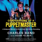 Confessions of a Puppetmaster Lib/E: A Hollywood Memoir of Ghouls, Guts, and Gonzo Filmmaking Cover Image