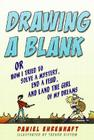 Drawing a Blank: Or How I Tried to Solve a Mystery, End a Feud, and Land the Girl of My Dreams Cover Image