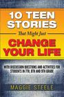 Ten Teen Stories That Might Just Change Your Life: with Discussion Questions and Activities for Students in 7th, 8th and 9th Grade Cover Image