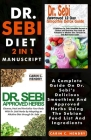 DR. SEBI DIET - 2 in 1 MANUSCRIPT: : A Complete Guide On Dr. Sebi's Delicious Smoothies And Approved Herbs Using The Sebian Food List And Ingredients Cover Image