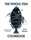 The Whole Fish Cookbook: New Ways to Cook, Eat and Think Cover Image
