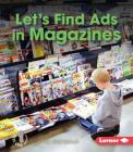 Let's Find Ads in Magazines (First Step Nonfiction -- Learn about Advertising) Cover Image