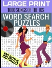LARGE PRINT 1000 SONGS OF THE 70s WORD SEARCH PUZZLES: MASSIVE HIT SONGS FROM THE 1970s TOP MUSIC WORD SEARCH - HOURS OF FUN AND RELAXATION WORD FIND Cover Image