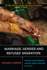 Marriage, Gender and Refugee Migration: Spousal Relationships among Somali Muslims in the United Kingdom (Politics of Marriage and Gender: Global Issues in Local Contexts) Cover Image