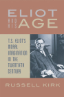 Eliot and His Age: T. S. Eliot's Moral Imagination in the Twentieth Century Cover Image