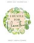 I Hustle for Vacations - January 2020 - December 2020 - Weekly + Monthly Planner: Tropical Watercolor Calendar Organizer - Agenda with Quotes Cover Image