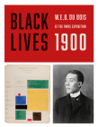 Black Lives 1900: W.E.B. Du Bois at the Paris Exposition Cover Image