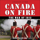 Canada on Fire: The War of 1812 (Canadians at War #4) Cover Image