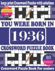 You Were Born in 1936: Crossword Puzzle Book: Crossword Games for Puzzle Fans & Exciting Crossword Puzzle Book for Adults With Solution Cover Image