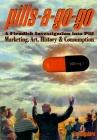 Pills-A-Go-Go: A Fiendish Investigation Into Pill Marketing, Art, History & Consumption Cover Image