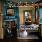 Collectively Speaking: My Passionate Pursuit of Miniatures (Volume 2 #2) Cover Image