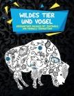 Wildes Tier und Vogel - Einzigartiges Malbuch mit Zentangle- und Mandala-Tiermustern Cover Image