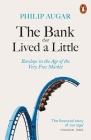 The Bank That Lived a Little: Barclays in the Age of the Very Free Market Cover Image