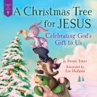 A Christmas Tree for Jesus: Celebrating God's Gift to Us (Forest of Faith Books) Cover Image