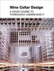 Wine Cellar Design: A Crash Course to Thoroughly Understand It Cover Image