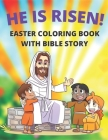 He Is Risen! Easter Coloring Book With Bible Story: Life of Jesus Christ in a Child-friendly Form With Scenes From the Bible Cover Image
