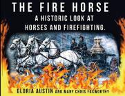 The Fire Horse: A Historic Look at Horses and Firefighting Cover Image
