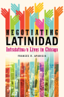 Negotiating Latinidad: Intralatina/o Lives in Chicago (Latinos in Chicago and Midwest #1) Cover Image
