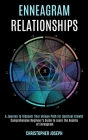 Enneagram Relationships: Comprehensive Beginner's Guide to Learn the Realms of Enneagram (A Journey to Discover Your Unique Path for Spiritual Cover Image