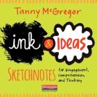 Ink and Ideas: Sketchnotes for Engagement, Comprehension, and Thinking Cover Image