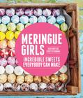 Meringue Girls: Incredible Sweets Everybody Can Make Cover Image