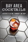 Bay Area Cocktails: A History of Culture, Community and Craft Cover Image