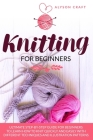 Knitting For Beginners: Ultimate Step-By-Step Guide for Beginners to learn How to knit Quickly and Easily with different Techniques and Illust Cover Image