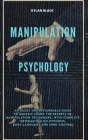 Manipulation Psychology: An Easily Understandable Guide To Quickly Learn The Secrets of Manipulation Techniques, With Complete Information on H Cover Image