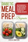 Diabetic Meal Prep For Beginners: Healty and Delicious Meals to Cook, Prep, Grab, and Go - Diabetic Cookbook to Prevent and Reverse Diabetes with 30-D Cover Image