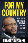FOR MY COUNTRY - Why I Blew the Whistle on Zuma and the Guptas Cover Image