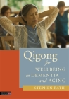 Qigong for Wellbeing in Dementia and Aging Cover Image