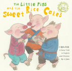 The Little Pigs and the Sweet Rice Cakes: A Story Told in English and Chinese (Stories of the Chinese Zodiac) Cover Image