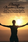 Eliminate Negative Thinking: Shift Your Focus Into Positive Thinking And Radical Self Love: Positive Thinking Book Cover Image