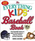 The Everything Kids' Baseball Book, 10th Edition: From baseball's history to today's favorite players—with lots of home run fun in between! (Everything® Kids #10) Cover Image