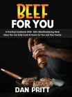 Beef for You: A Practical Cookbook With 100+ Mouthwatering Meal Ideas You Can Esily Cook At Home for You and Your Family Cover Image