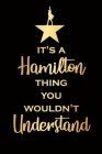 It's Hamilton thing you wouldn't understand-Hamilton Notebook: Blank lined book, Songbook Perfect for Student, Songwriting, Gifts, College Ruled Compo Cover Image