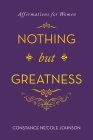 Nothing but Greatness: Affirmations for Women Cover Image