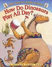 How Do Dinosaurs Play All Day? Cover Image