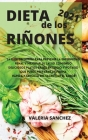 DIETA DE LOS RIÑONES 2021 (renal diet spanish edition): La guía definitiva para prevenir la enfermedad renal y mejorar su salud comiendo deliciosos pl Cover Image